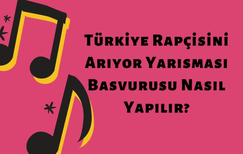 Türkiye Rapçisini Arıyor Yarışması Başvurusu Nasıl Yapılır?