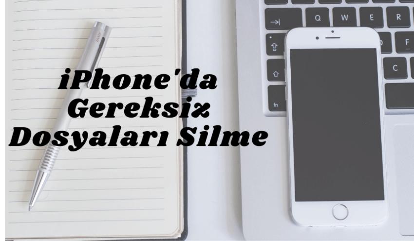 iPhone'da Gereksiz Dosyalar Nasıl Silinir? yazısının öne çıkarılan görseli